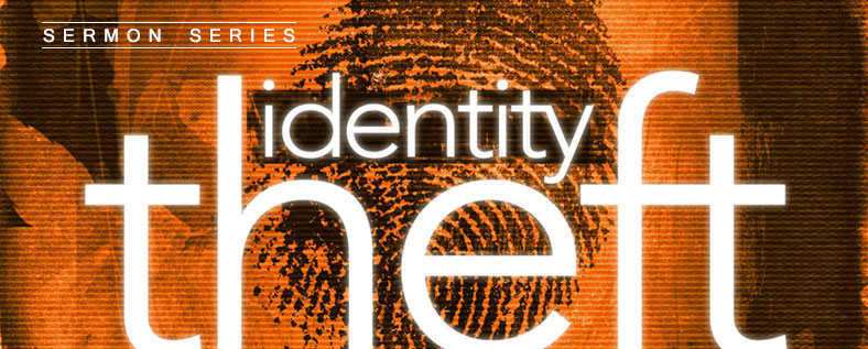 Sermon Series - Identity Theft